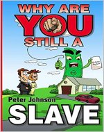 Why Are You Still A Slave ?: The rules of the money game and how to understand them. - Book Cover