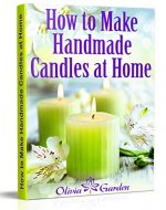 How to Make Handmade Candles at Home: Homemade Candles Book with Candles Recipes. Best Ideas About Candle Making and Candle Crafting (Hand Made Candles with Essential Oils, Scents, Wax and Beewax) - Book Cover