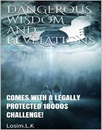 DANGEROUS WISDOM AND REVELATIONS: COMES WITH A LEGALLY PROTECTED 18000$ CHALLENGE! - Book Cover