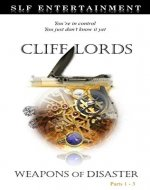 Cliff Lords: Weapons of Disaster Parts 1-3 - Book Cover