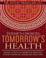 Today's Choices, Tomorrow's Health: Small steps to improve health, food choices, exercise, and life - Book Cover