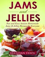 Jams and Jellies: Fun and Easy Artisan Homemade Jams & Jellies Recipes for Everyone (Sunny Harvest in Jars Book 1) - Book Cover
