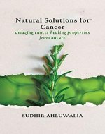 Natural Solutions for Cancer: amazing cancer healing properties from nature - Book Cover
