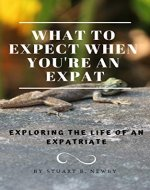 What to expect when you're an Expat: Exploring the life of an Expatriate - Book Cover