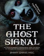 THE GHOST SIGNAL ENG+FR: New Paranormal Research in recently deceased ghosts, entities, new Theories, new Techniques, new enhancements and the afterworld ... Multilingual Version ENG+FR (French Edition) - Book Cover