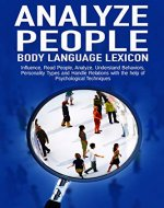ANALYZE PEOPLE: BODY LANGUAGE LEXICON - Influence, Read People, Analyze, Understand Behaviours, Personality Type, and Handle Relations with Psychological ... Seduction, Manipulation, Techniques) - Book Cover