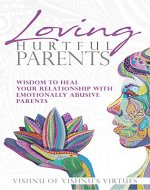 Loving Hurtful Parents: Wisdom to Heal Your Relationship With Emotionally Abusive Parents - Book Cover