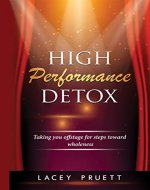 High Performance Detox: Taking You Offstage for Steps Toward Wholeness - Book Cover