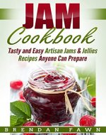 Jam Cookbook: Tasty and Easy Artisan Jams & Jellies Recipes Anyone Can Prepare (Sunny Harvest in Jars Book 2) - Book Cover