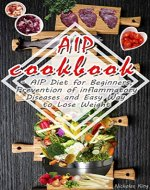 AIP Cookbook: AIP Diet for Beginners, Prevention of inflammatory Diseases and Easy Way to Lose Weight, Paleo Diet, AIP Paleo Cookbook - Book Cover