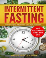 Intermittent Fasting: The Simple Method to Lose Weight,See Results in 30 days and Go Further Until You Win (Weight Loss,Intermittent Fasting for Beginners,Burn Fat,Guide,Diet) - Book Cover