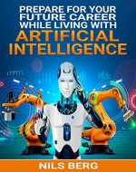 Prepare for Your Future Career:  While Living with Artificial Intelligence (Artificial Intelligence,  Jobs, Future, Robots, Revolution) - Book Cover