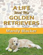 A Life  With My  Golden Retrievers - Book Cover