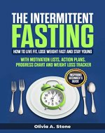 The Intermittent Fasting: How to Live Fit, Lose Weight fast  and Stay Young. Inspiring Beginner's Guide with  Mоtivаtiоn Liѕts, Aсtiоn Plаnѕ, Prоgrеѕѕ Chart аnd Wеight Lоѕѕ Trасkеr. - Book Cover
