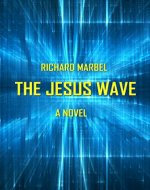 The Jesus Wave: a Supernatural Thriller Book - Book Cover
