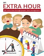 An Extra Hour: Get More Time Through Proper Time Management - Book Cover