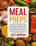Meal Preps: Simple And Effective Keto Meal Preps To Stabilize Your Blood Sugar, Lose Weight, Reduce Blood Pressure, And Increase Mental Stamina (Low Carb ... Low Calorie Diet Plans For Beginners) - Book Cover