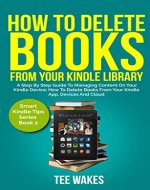 How To Delete Books From Your Kindle Library: A Step by Step Guide to Managing Content on Your Kindle Device; how to delete books from your kindle app, devices and cloud (Smart Kindle Tips Book 2) - Book Cover