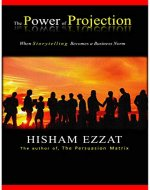 The Power of Projection: When Storytelling Becomes a Business Norm - Book Cover