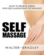 Self-Massage: How to Relieve Stress with Self-Massaging Techniques (Massage book) - Book Cover