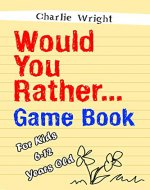 Would You Rather Game Book: For kids 6-12 Years old: Jokes and Silly Scenarios for Children - Book Cover