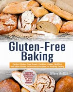 Gluten-Free Baking: Perfect Gluten Free Bread, Cookies, Cakes, Muffins and other Gluten Intolerance Recipes for Healthy Eating. Essential Cookbook for Beginners to Avoid Celiac Disease - Book Cover