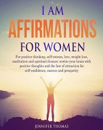 I AM Affirmations for Women: For positive thinking, self-esteem, love, weight loss, meditation and spiritual cleanse; rewire your brain with positive thoughts ... Secrets on How to Stop Self-Doubt and Rise) - Book Cover