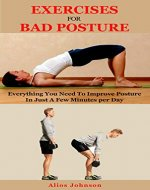 Exercises For Bad Posture: Everything You Need To Improve Posture In Just A Few Minutes per Day - Book Cover