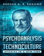 The Psychoanalysis in Time of Technoculture: Aporias in a New Time - Book Cover