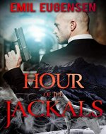 Hour of the Jackals: A fast paced, gripping thriller full of action and suspense - Book Cover