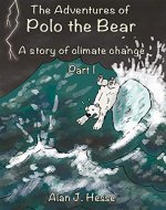 The Adventures of Polo the Bear: a story of climate change (Part Book 1) - Book Cover