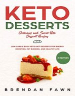 Keto Desserts: Delicious and Sweet Keto Dessert Recipes: Low Carb & Easy Keto Diet Desserts for Energy Boosting, Fat Burning, and Healthy Life - Book Cover