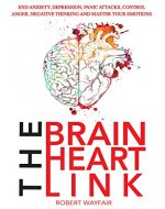 The Brain Heart Link: End Anxiety, Depression, Panic Attacks, Control Anger, Negative Thinking And Master Your Emotions - Book Cover