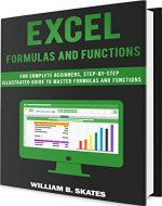 Excel Formulas and Functions: For Complete Beginners, Step-By-Step Illustrated Guide to Master Formulas and Functions - Book Cover