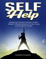 Self Help: Speaking Miracle to Better Health, Wealth, Relationship & Life by Using the Power of Words (Self-improvement, Achieve Success, Personal Development, Improve Health) - Book Cover