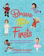 Brave Little Firsts: The Remarkable Firsts of Women from Around the World - Book Cover