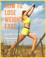 How To Lose Weight Fast: In a few DAYS and at HOME - Book Cover