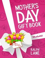 Mother's Day Gift Book: Riddles, Poems, Puzzles, Inspirational Quotes, Famous Mom Mini Biographies, Mother's Day Timeline (Ralph Lane Gift Books Book 6) - Book Cover