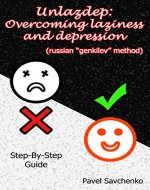 "Unlazdep: Overcoming Laziness and Depression (Russian ""Genkilev"" Method). Step-By-Step Guide - Book Cover"
