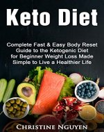 Keto Diet: Complete Fast & Easy Body Reset Guide to the Ketogenic Diet for Beginner Weight Loss Made Simple to Live a Healthier Life (Guide to High Fat ... Recipes, Keto Lifestyle, For Busy People) - Book Cover