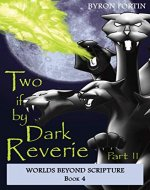 Two if by Dark Reverie: Part II (Worlds Beyond Scripture Book 4) - Book Cover
