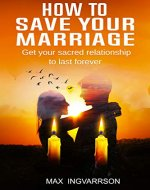 How to Save Your Marriage: Get Your Sacred Relationship to Last Forever - Book Cover