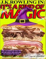 J.K. Rowling in: It's a Kind of Magic: The Author as You've Never Seen Her Before—in Comedy Fiction! (The 'Bruce Masters Universe' Book 1) - Book Cover