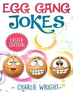 Egg Gang Jokes - Easter Edition: Easter Jokes Book for Kids with Knock-Knock Jokes and Riddles, An Easter Basket Stuffer for Kids (EGGanG Jokes 1) - Book Cover