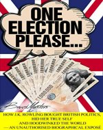 One Election Please… How J.K. Rowling Bought British Politics, Hid Her True Self and Hoodwinked the World — an Unauthorised Biographical Exposé - Book Cover
