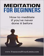 Meditation For Beginners: How To Meditate If You've Never Done It Before - Book Cover