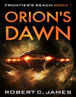 Orion's Dawn: A Gritty Space Opera Adventure (Frontier's Reach Book 1) - Book Cover