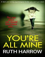 You're All Mine: A Dark and Twisty Psychological Thriller You Can't Put Down - Book Cover