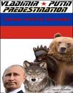Vladimir Putin — Predestination. The Man. The Myth. The Legend. (The 'Bruce Masters Universe' Book 2) - Book Cover