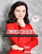 the Communication Secrets: How to transform anger and hurt feelings into powerful dialogue - Book Cover